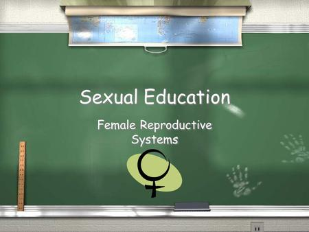 Sexual Education Female Reproductive Systems. Hormones / Estrogen / The principle female hormone / Regulates reproductive functions and the development.