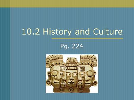 10.2 History and Culture Pg. 224. Early Mexico Early people belonged to many cultures and each had their own language. Most were hunter-gatherers. Main.