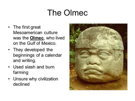 The Olmec The first great Mesoamerican culture was the Olmec, who lived on the Gulf of Mexico. They developed the beginnings of a calendar and writing.