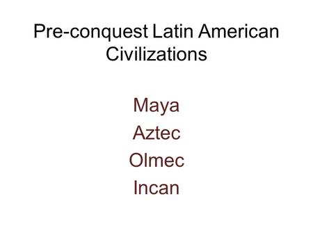 Pre-conquest Latin American Civilizations