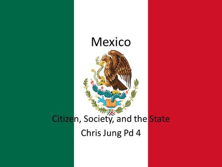 Mexico Citizen, Society, and the State Chris Jung Pd 4.