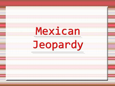 MexicanJeopardy. 1. What is the capital of Mexico? a. San Juan b. Mexico City c. Alamos d. New Mexico.