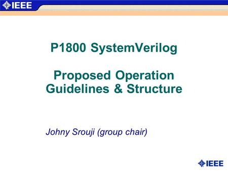 P1800 SystemVerilog Proposed Operation Guidelines & Structure Johny Srouji (group chair)