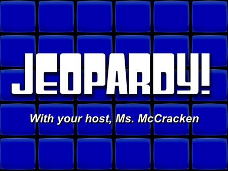 © David A. Occhino Welcome to Jeopardy! With your host, Ms. McCracken With your host, Ms. McCracken.