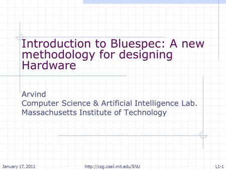 Introduction to Bluespec: A new methodology for designing Hardware Arvind Computer Science & Artificial Intelligence Lab. Massachusetts Institute of Technology.