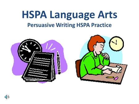 HSPA Language Arts Persuasive Writing HSPA Practice.