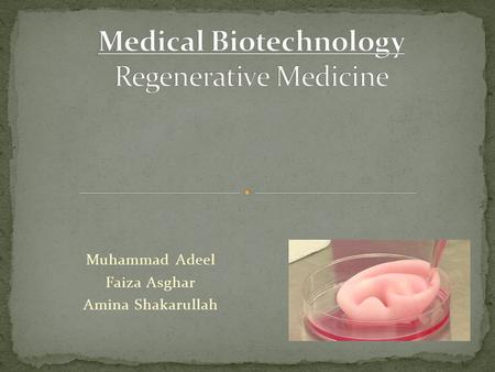 Muhammad Adeel Faiza Asghar Amina Shakarullah. What is Regenerative Medicine? Adeel What is the Current Perspectives and Therapeutic Potential of Regenerative.