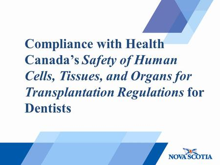 Compliance with Health Canada's Safety of Human Cells, Tissues, and Organs for Transplantation Regulations for Dentists.