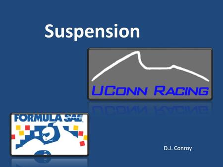 Suspension D.J. Conroy. Last year Designed with existing frame Did not use suspension analysis programming A-arms not easily adjustable Hard to assemble.