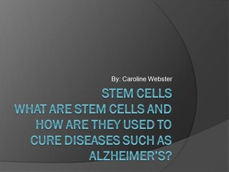 By: Caroline Webster. The definition of a stem cell  A stem cell is a cell that has the ability to continuously divide and develop into other kinds of.
