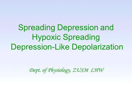 Spreading Depression and Hypoxic Spreading Depression-Like Depolarization Dept. of Physiology, ZUSM LHW.