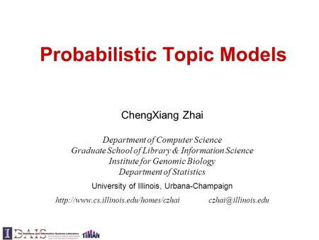 Probabilistic Topic Models ChengXiang Zhai Department of Computer Science Graduate School of Library & Information Science Institute for Genomic Biology.
