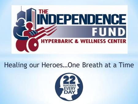 Healing our Heroes…One Breath at a Time. Hyperbaric Oxygen Therapy.