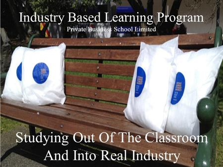 Industry Based Learning Program Private Business School Limited Studying Out Of The Classroom And Into Real Industry.