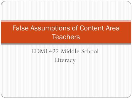 EDMI 422 Middle School Literacy False Assumptions of Content Area Teachers.