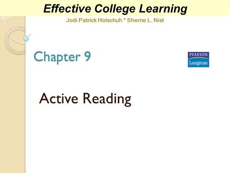 Chapter 9 Active Reading Effective College Learning Jodi Patrick Holschuh * Sherrie L. Nist.