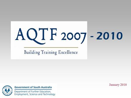 January 2010 - 2010. Slide 2 Australian Quality Training Framework (AQTF) The AQTF is the national set of standards which assures nationally consistent,