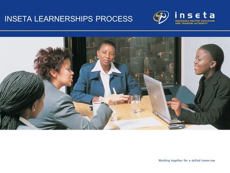 INSETA LEARNERSHIPS PROCESS. 2 Verification of Learnership Application INSETA ETQA requires education and training providers to submit to INSETA the following.
