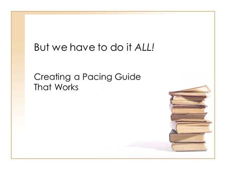 But we have to do it ALL! Creating a Pacing Guide That Works.