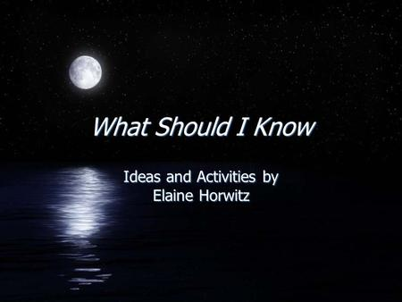 What Should I Know Ideas and Activities by Elaine Horwitz.