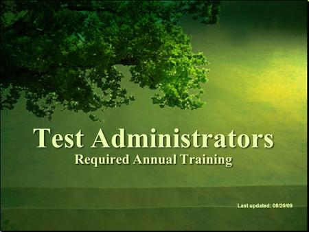 Test Administrators Required Annual Training Last updated: 08/20/09.