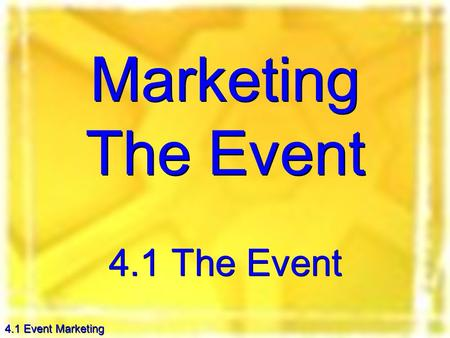 4.1 Event Marketing Marketing The Event 4.1 The Event.