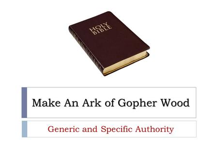 Make An Ark of Gopher Wood Generic and Specific Authority.