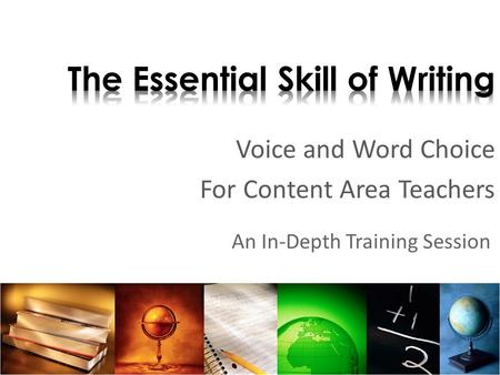 Voice and Word Choice For Content Area Teachers An In-Depth Training Session.