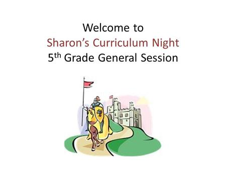 Welcome to Sharon's Curriculum Night 5 th Grade General Session.