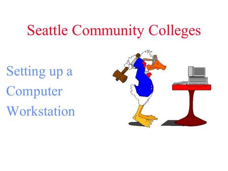 Seattle Community Colleges Setting up a Computer Workstation.