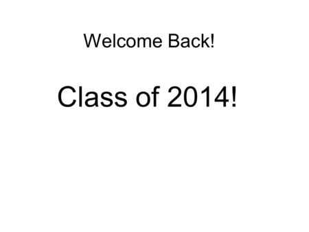 "Welcome Back! Class of 2014!. Welcome Back Economics is a required course for graduation. A great economist once said that Economics is ""the study of."