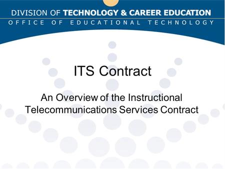ITS Contract An Overview of the Instructional Telecommunications Services Contract.