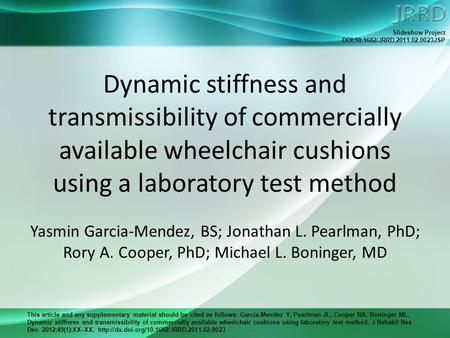 This article and any supplementary material should be cited as follows: Garcia-Mendez Y, Pearlman JL, Cooper RA, Boninger ML. Dynamic stiffness and transmissibility.