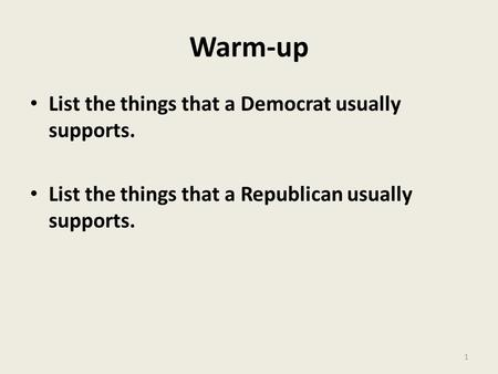 Warm-up List the things that a Democrat usually supports. List the things that a Republican usually supports. 1.