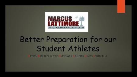 Better Preparation for our Student Athletes DRIVEN RIGHTEOUSLY TO EMPOWER ATHLETES MINDS SPIRITUALLY.