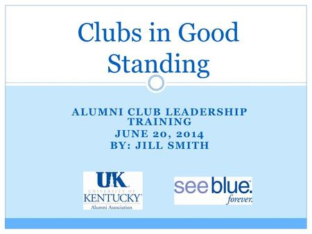 ALUMNI CLUB LEADERSHIP TRAINING JUNE 20, 2014 BY: JILL SMITH Clubs in Good Standing.
