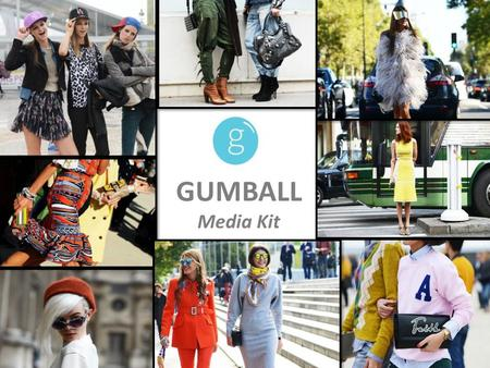 GUMBALL Media Kit. OUR VISION GUMBALL A destination site where everyone has the chance to win their fashion wish list GUMBALL 1.