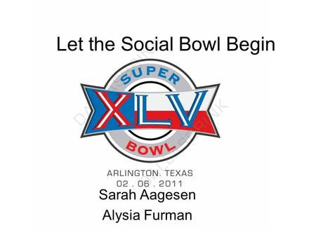 Let the Social Bowl Begin Sarah Aagesen Alysia Furman.