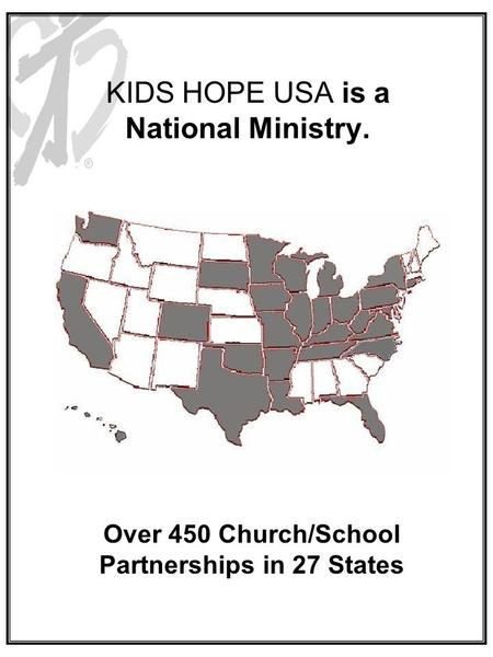 KIDS HOPE USA is a National Ministry. Over 450 Church/School Partnerships in 27 States.