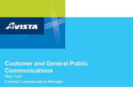 Customer and General Public Communications Mary Tyrie External Communications Manager.