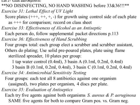 Lab 27 Goals and Objectives: **NO DISINFECTING, NO HAND WASHING before 33&36!!!** Exercise 31: Lethal Effect of UV Light Score plates (+++, ++, +, -) for.