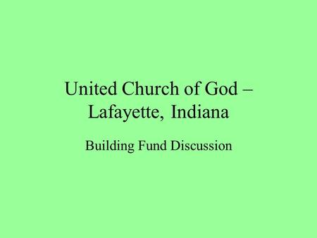 United Church of God – Lafayette, Indiana Building Fund Discussion.
