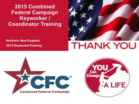 2015 Combined Federal Campaign Keyworker / Coordinator Training Northern New England 2015 KeyworkerTraining.