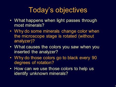 1 Today's objectives What happens when light passes through most minerals?What happens when light passes through most minerals? Why do some minerals change.