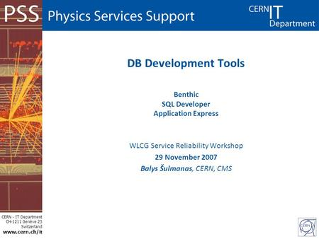 CERN - IT Department CH-1211 Genève 23 Switzerland www.cern.ch/i t DB Development Tools Benthic SQL Developer Application Express WLCG Service Reliability.