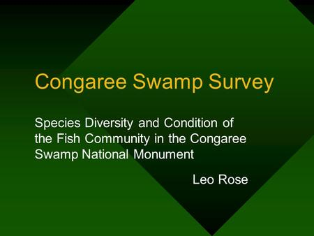 Congaree Swamp Survey Species Diversity and Condition of the Fish Community in the Congaree Swamp National Monument Leo Rose.