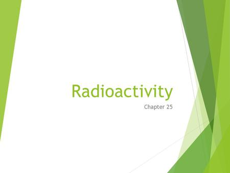 Radioactivity Chapter 25.