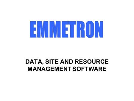 DATA, SITE AND RESOURCE MANAGEMENT SOFTWARE. A Windows application software designed for use with Stylitis data loggers. EMMETRON consolidates resources,