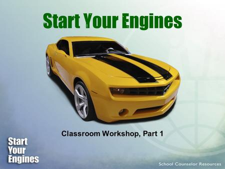 Start Your Engines Classroom Workshop, Part 1. What You'll Learn A program to raise self-awareness You'll learn about yourself Plus, you'll learn about.
