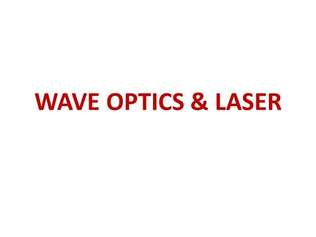 WAVE OPTICS & LASER. Interference Air-Wedge – Theory and Applications LASER Types of LASER Nd:YAG LASER, CO 2 LASER, Semiconductor LASER (homojuntion)